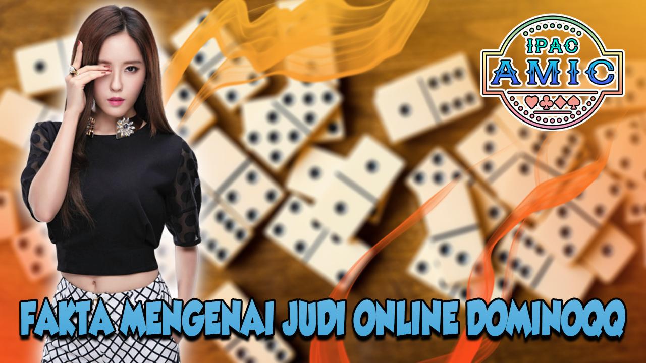 Fakta Menarik yang Jarang Orang Ketahui Mengenai Judi Online DominoQQ