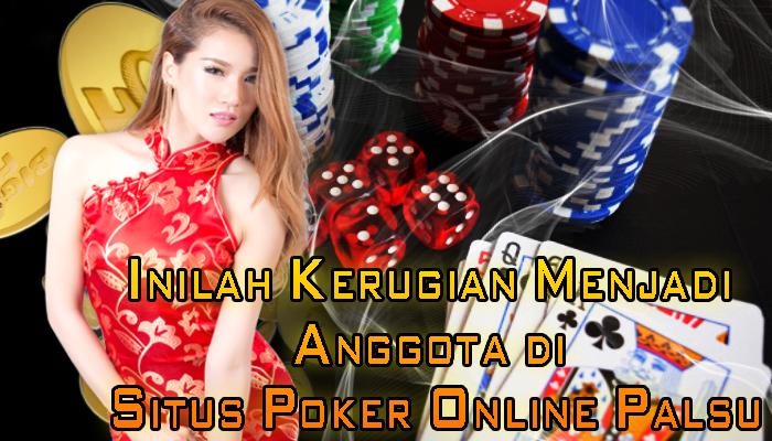 Inilah Kerugian Menjadi Anggota di Situs Poker Online Palsu